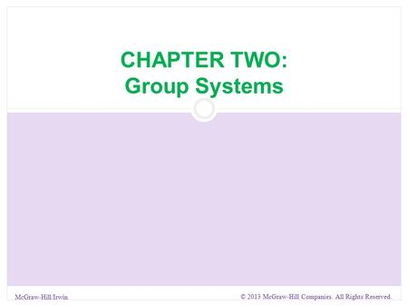 CHAPTER TWO: Group Systems McGraw-Hill/Irwin © 2013 McGraw-Hill Companies. All Rights Reserved.