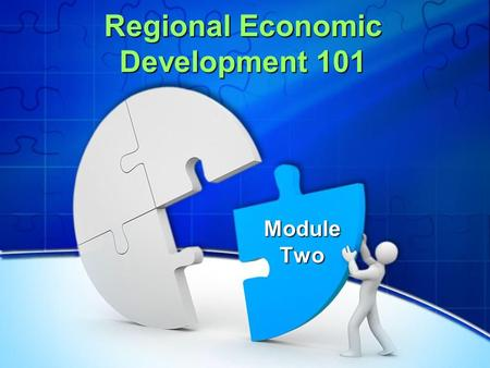 Regional Economic Development 101 Module Two. Session Overview Defining economic development Exploring major trends Examining your economic development.