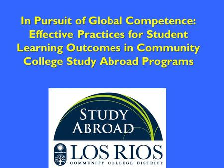 In Pursuit of Global Competence: Effective Practices for Student Learning Outcomes in Community College Study Abroad Programs.