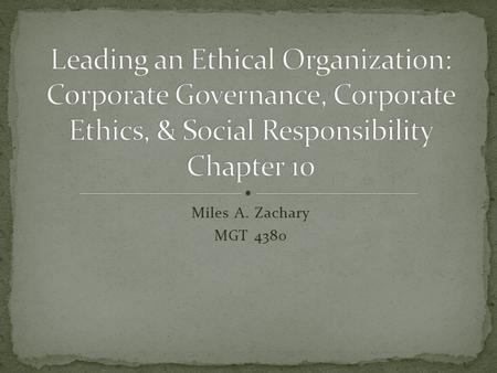 Miles A. Zachary MGT 4380. Corporate governance involves: Making meta-managerial decisions Approving financial objectives Advising on strategic issues.