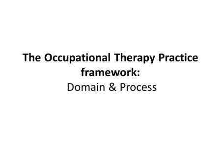 The Occupational Therapy Practice framework: Domain & Process