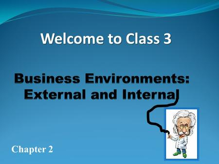 Welcome to Class 3 Chapter 2 Business Environments are divided into two ( 2 ) primary Categories External & Internal.
