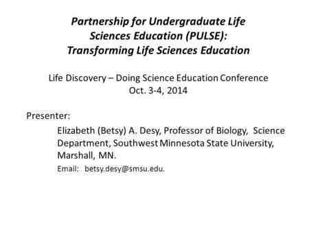 Partnership for Undergraduate Life Sciences Education (PULSE): Transforming Life Sciences Education Life Discovery – Doing Science Education Conference.