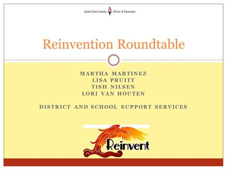 MARTHA MARTINEZ LISA PRUITT TISH NILSEN LORI VAN HOUTEN DISTRICT AND SCHOOL SUPPORT SERVICES Reinvention Roundtable.