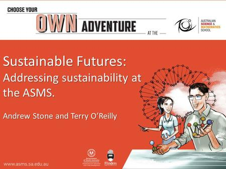 Sustainable Futures: Addressing sustainability at the ASMS. Andrew Stone and Terry O'Reilly.