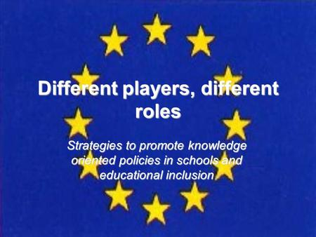 Different players, different roles Strategies to promote knowledge oriented policies in schools and educational inclusion.