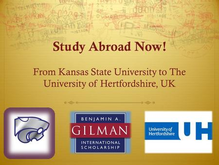 Study Abroad Now! From Kansas State University to The University of Hertfordshire, UK.