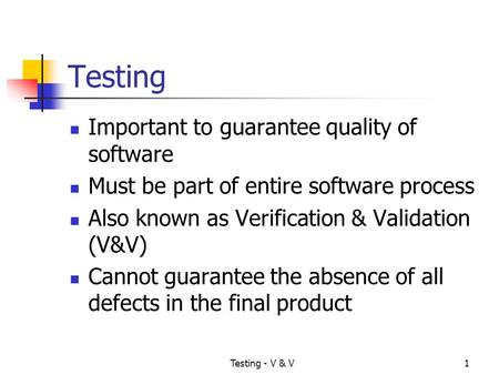 Testing Important to guarantee quality of software