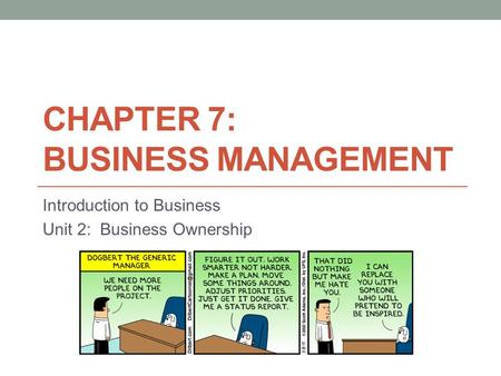 CHAPTER 7: BUSINESS MANAGEMENT Introduction to Business Unit 2: Business Ownership.