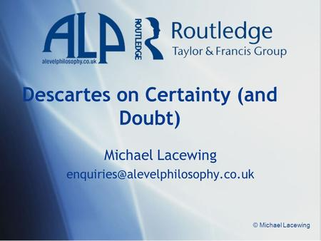 © Michael Lacewing Descartes on Certainty (and Doubt) Michael Lacewing