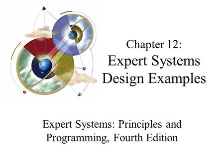 Chapter 12: Expert Systems Design Examples Expert Systems: Principles and Programming, Fourth Edition.