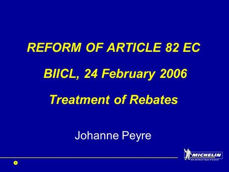 1 REFORM OF ARTICLE 82 EC BIICL, 24 February 2006 Treatment of Rebates Johanne Peyre.