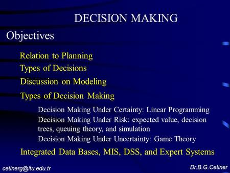 DECISION MAKING Objectives Relation to Planning Types of Decisions Discussion on Modeling Types of Decision Making Decision Making Under Certainty: Linear.