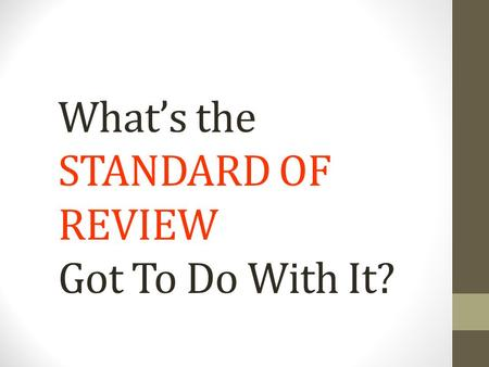 What's the STANDARD OF REVIEW Got To Do With It?.