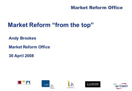 "Market Reform Office With Market Reform ""from the top"" Andy Brookes Market Reform Office 30 April 2008."