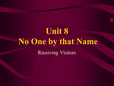 Unit 8 No One by that Name Receiving Visitors. Class Objectives Topic: A Visit to Jackie Baker Function: a. Expressing Certainty /Uncertainty b. Confirming.