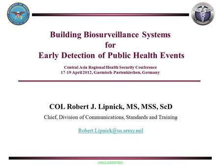 UNCLASSIFIED Building Biosurveillance Systems for Early Detection of Public Health Events Central Asia Regional Health Security Conference 17-19 April.