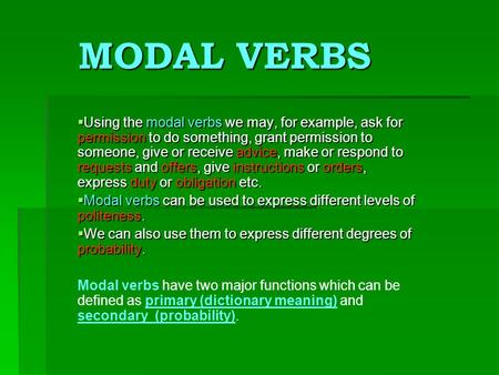 MODAL VERBS MODAL VERBS UUUUsing the modal verbs we may, for example, ask for permission to do something, grant permission to someone, give or receive.