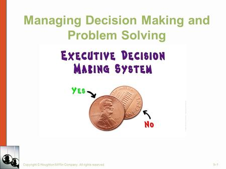 Managing Decision Making and Problem Solving Copyright © Houghton Mifflin Company. All rights reserved.9–1.