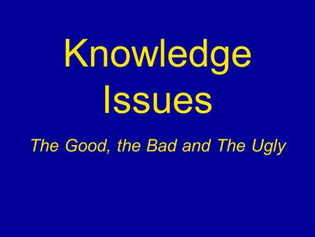 Knowledge Issues The Good, the Bad and The Ugly. Good KI An open question, explicitly about Knowledge. Couched in terms of relations between concepts.