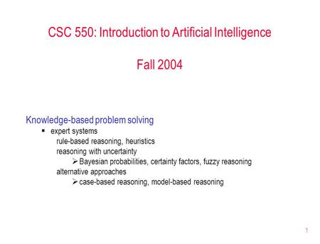 1 CSC 550: Introduction to Artificial Intelligence Fall 2004 Knowledge-based problem solving  expert systems rule-based reasoning, heuristics reasoning.