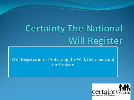 Will Registration - Protecting the Will, the Client and the Probate.