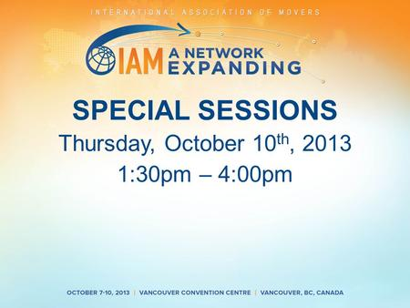SPECIAL SESSIONS Thursday, October 10 th, 2013 1:30pm – 4:00pm.