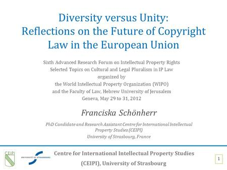 1 Diversity versus Unity: Reflections on the Future of Copyright Law in the European Union Sixth Advanced Research Forum on Intellectual Property Rights.