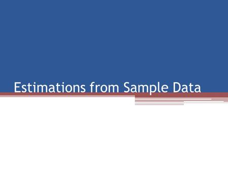 Estimations from Sample Data