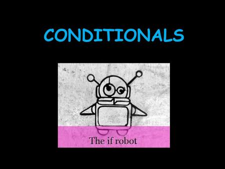 CONDITIONALS. REAL POSSIBILITY We use this conditional if there is a real possibility that this condition will happen in the future.
