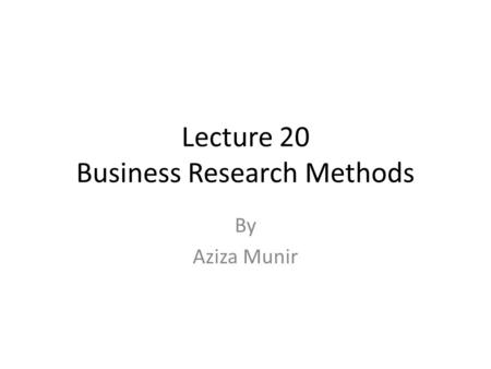 Lecture 20 Business Research Methods