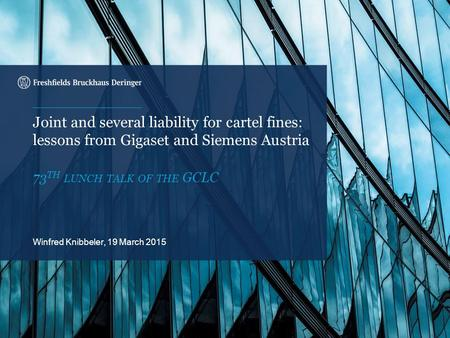 Onscreen cover – Alternative 5 Joint and several liability for cartel fines: lessons from Gigaset and Siemens Austria 73 TH LUNCH TALK OF THE GCLC Winfred.