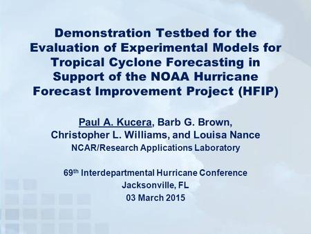 Demonstration Testbed for the Evaluation of Experimental Models for Tropical Cyclone Forecasting in Support of the NOAA Hurricane Forecast Improvement.