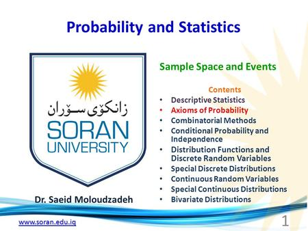 Www.soran.edu.iq Probability and Statistics Dr. Saeid Moloudzadeh Sample Space and Events 1 Contents Descriptive Statistics Axioms of Probability Combinatorial.