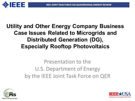 IEEE JOINT TASK FORCE ON QUADRENNIAL ENERGY REVIEW Utility and Other Energy Company Business Case Issues Related to Microgrids and Distributed Generation.