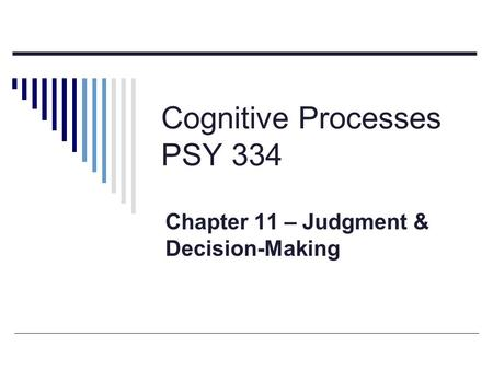 Cognitive Processes PSY 334 Chapter 11 – Judgment & Decision-Making.
