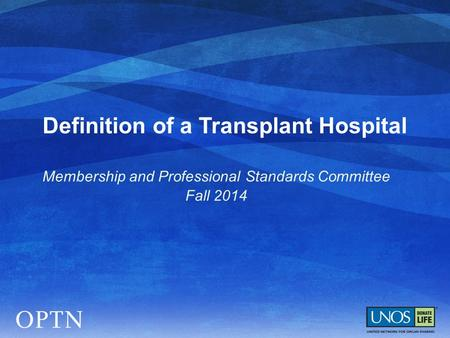 Definition of a Transplant Hospital Membership and Professional Standards Committee Fall 2014.