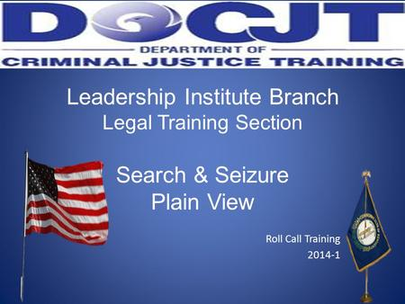 Leadership Institute Branch Legal Training Section Search & Seizure Plain View Roll Call Training 2014-1.