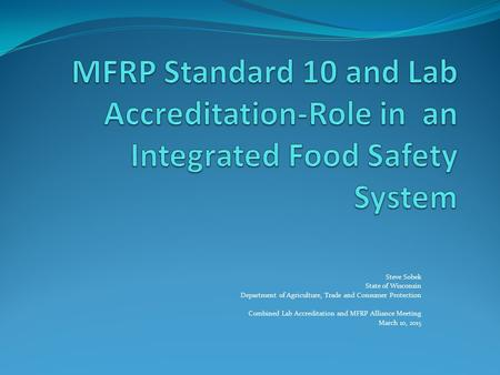 Steve Sobek State of Wisconsin Department of Agriculture, Trade and Consumer Protection Combined Lab Accreditation and MFRP Alliance Meeting March 10,