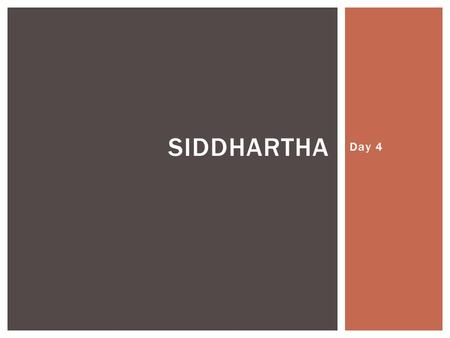 Day 4 SIDDHARTHA.  If you want to be truly unique, do you truly belong somewhere?  What is the difference between what teachers teach us and what we.