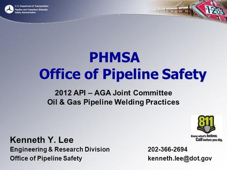 U.S. Department of Transportation Pipeline and Hazardous Materials Safety Administration PHMSA Office of Pipeline Safety Kenneth Y. Lee Engineering & Research.