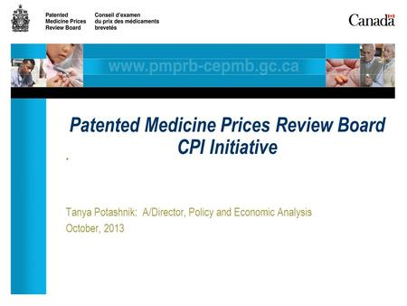 . Tanya Potashnik: A/Director, Policy and Economic Analysis October, 2013 Patented Medicine Prices Review Board CPI Initiative.