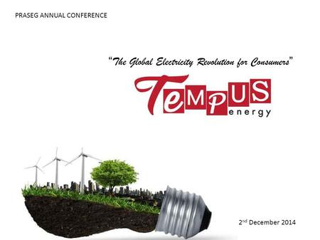 """ The Global Electricity Revolution for Consumers "" 2 nd December 2014 PRASEG ANNUAL CONFERENCE."