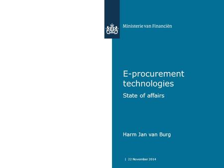 E-procurement technologies State of affairs Harm Jan van Burg | 22 November 2014.