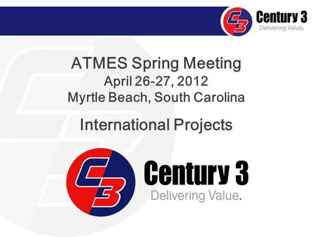 ATMES Spring Meeting April 26-27, 2012 Myrtle Beach, South Carolina International Projects.