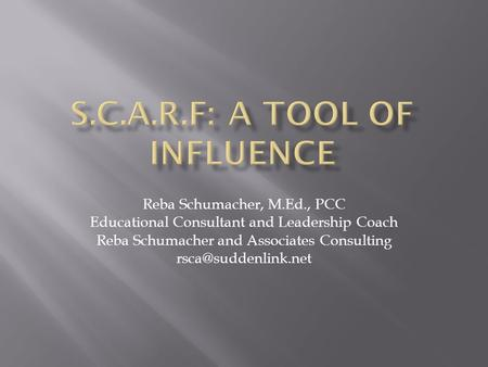Reba Schumacher, M.Ed., PCC Educational Consultant and Leadership Coach Reba Schumacher and Associates Consulting