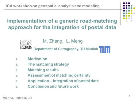 1 Implementation of a generic road-matching approach for the integration of postal data M. Zhang, L. Meng Department of Cartography, TU Munich 1. Motivation.