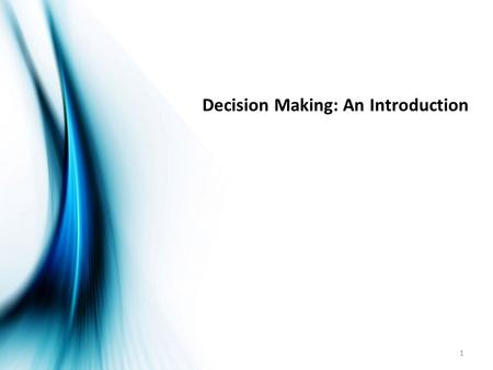 Decision Making: An Introduction 1. 2 Decision Making Decision Making is a process of choosing among two or more alternative courses of action for the.