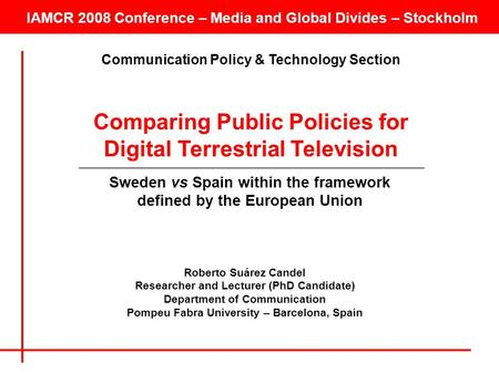 IAMCR 2008 Conference – Media and Global Divides – Stockholm Comparing Public Policies for Digital Terrestrial Television Sweden vs Spain within the framework.