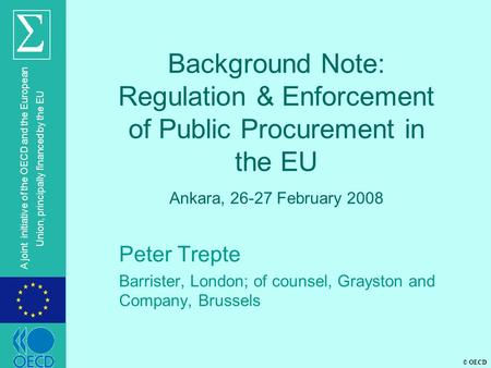 © OECD A joint initiative of the OECD and the European Union, principally financed by the EU Background Note: Regulation & Enforcement of Public Procurement.